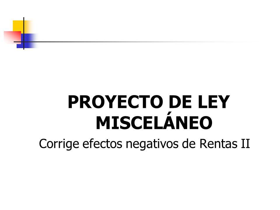 PROYECTO DE LEY MISCELÁNEO Corrige efectos negativos de Rentas II