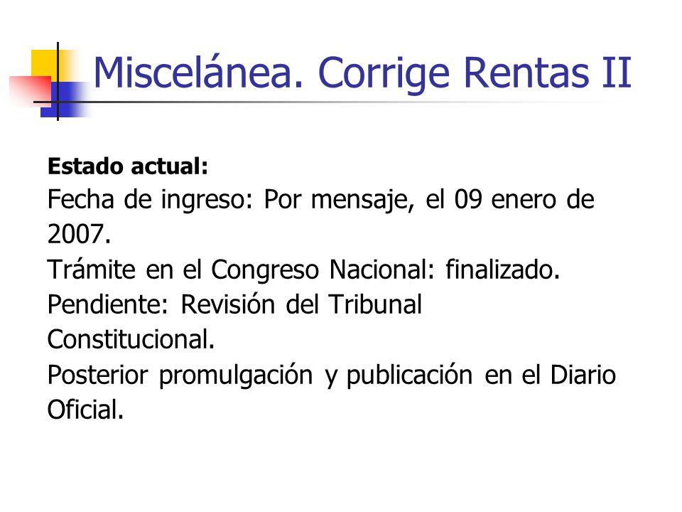 Miscelánea. Corrige Rentas II Estado actual: Fecha de ingreso: Por mensaje, el 09 enero de 2007.