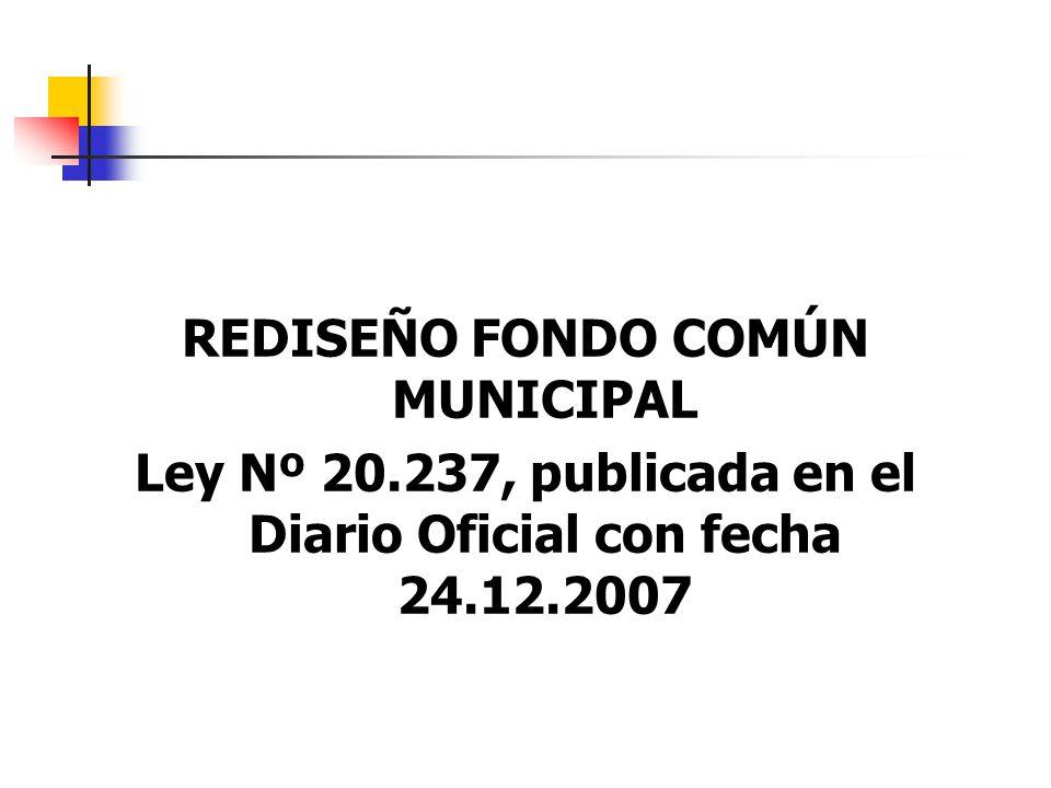 REDISEÑO FONDO COMÚN MUNICIPAL Ley Nº 20.237, publicada en el Diario Oficial con fecha 24.12.2007