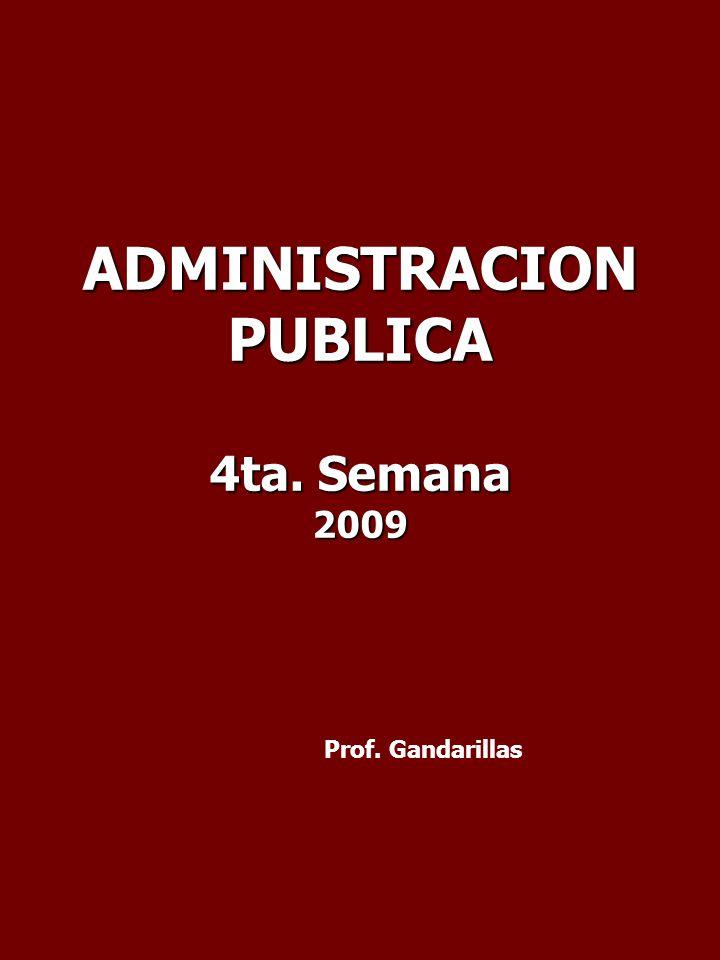 ADMINISTRACIONPUBLICA 4ta. Semana 2009 Prof. Gandarillas