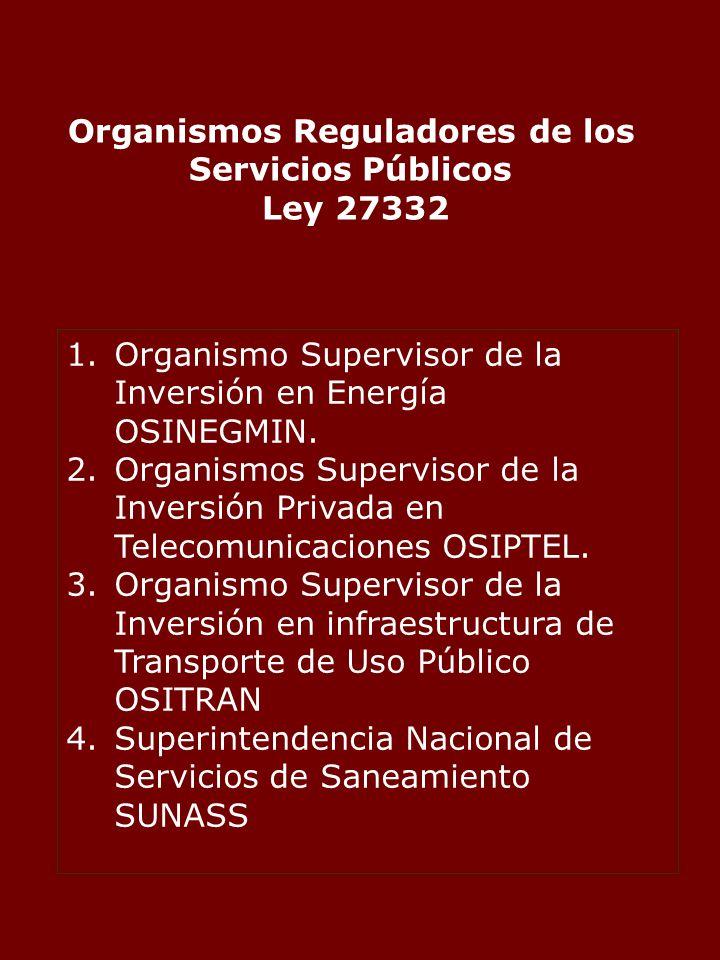 Organismos Reguladores de los Servicios Públicos Ley 27332 1.Organismo Supervisor de la Inversión en Energía OSINEGMIN.