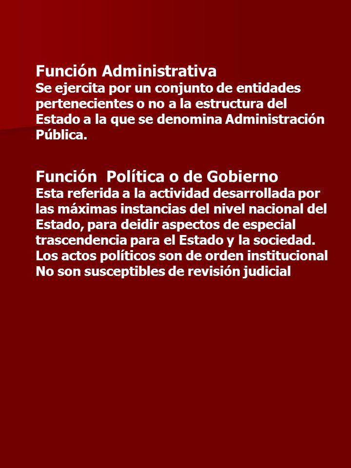 Función Administrativa Se ejercita por un conjunto de entidades pertenecientes o no a la estructura del Estado a la que se denomina Administración Pública.