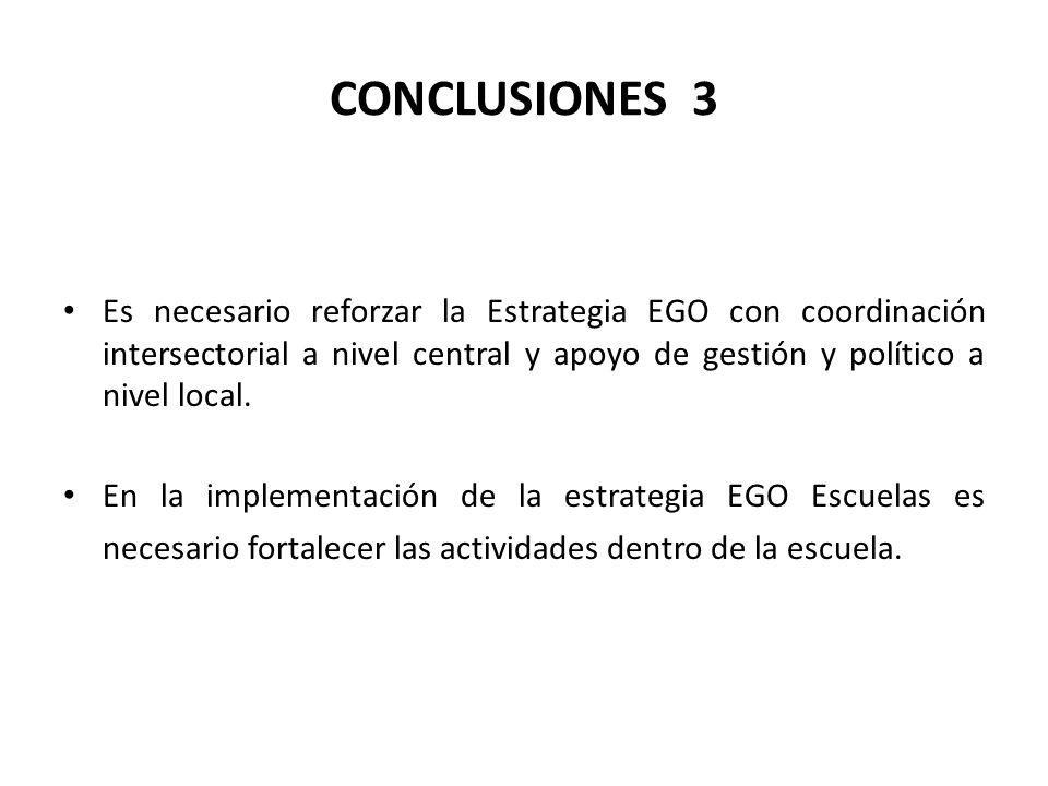 CONCLUSIONES 3 Es necesario reforzar la Estrategia EGO con coordinación intersectorial a nivel central y apoyo de gestión y político a nivel local.