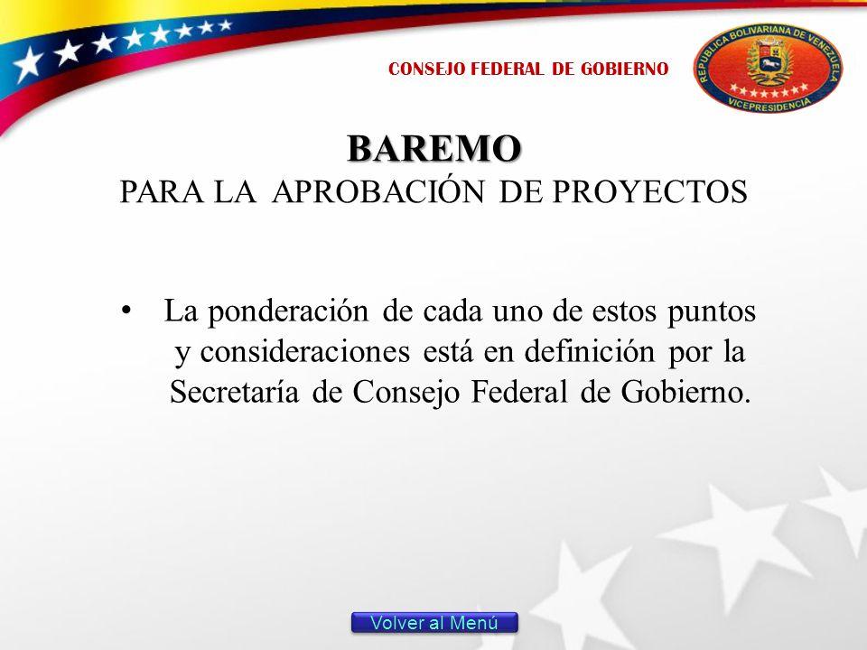 BAREMO PARA LA APROBACIÓN DE PROYECTOS La ponderación de cada uno de estos puntos y consideraciones está en definición por la Secretaría de Consejo Federal de Gobierno.