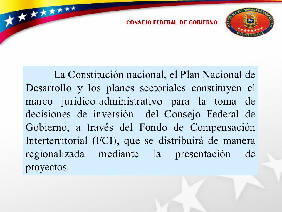 La Constitución nacional, el Plan Nacional de Desarrollo y los planes sectoriales constituyen el marco jurídico-administrativo para la toma de decisiones de inversión del Consejo Federal de Gobierno, a través del Fondo de Compensación Interterritorial (FCI), que se distribuirá de manera regionalizada mediante la presentación de proyectos.