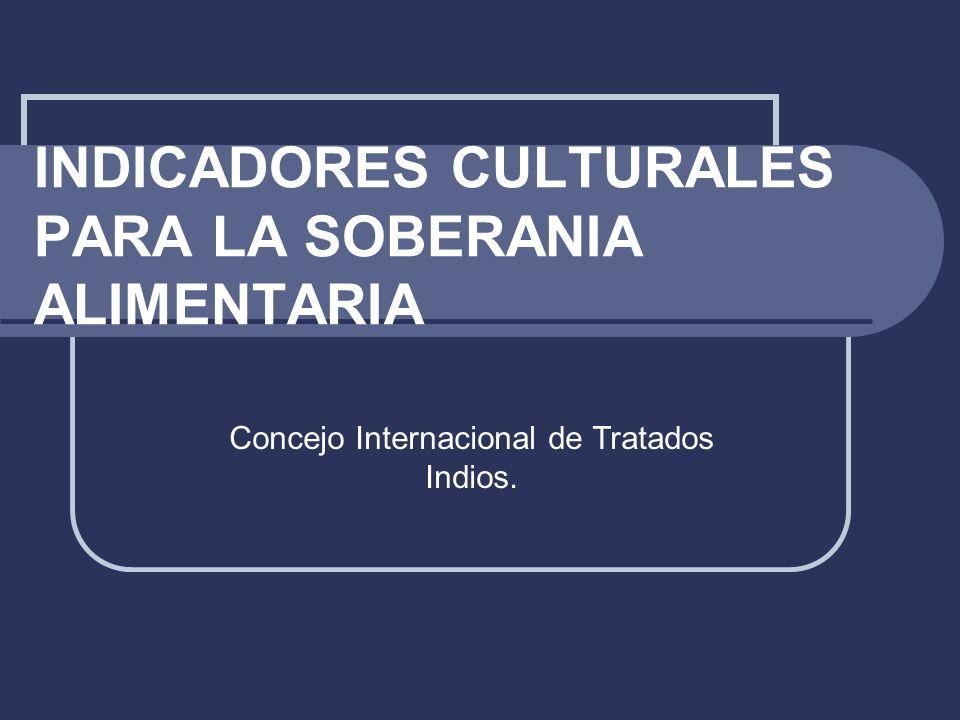 INDICADORES CULTURALES PARA LA SOBERANIA ALIMENTARIA Concejo Internacional de Tratados Indios.