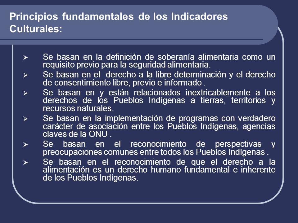 Principios fundamentales de los Indicadores Culturales:  Se basan en la definición de soberanía alimentaria como un requisito previo para la seguridad alimentaria.