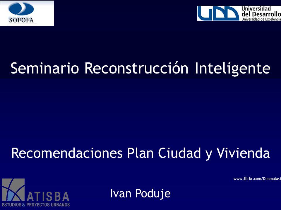 www.flickr.com/Donmatas1 Seminario Reconstrucción Inteligente Ivan Poduje Recomendaciones Plan Ciudad y Vivienda