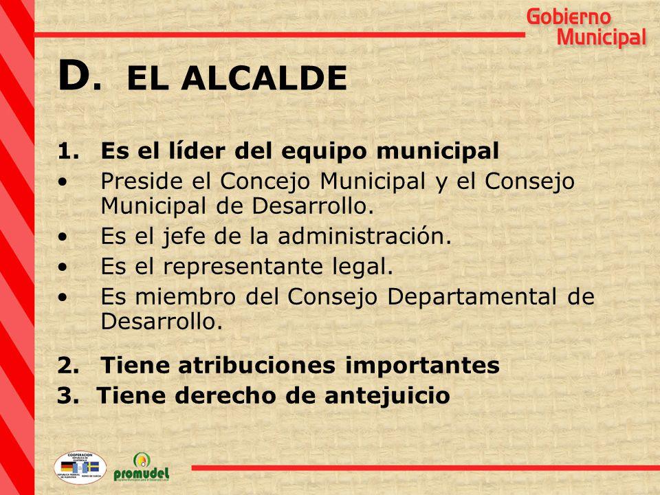 1.Es el líder del equipo municipal Preside el Concejo Municipal y el Consejo Municipal de Desarrollo.