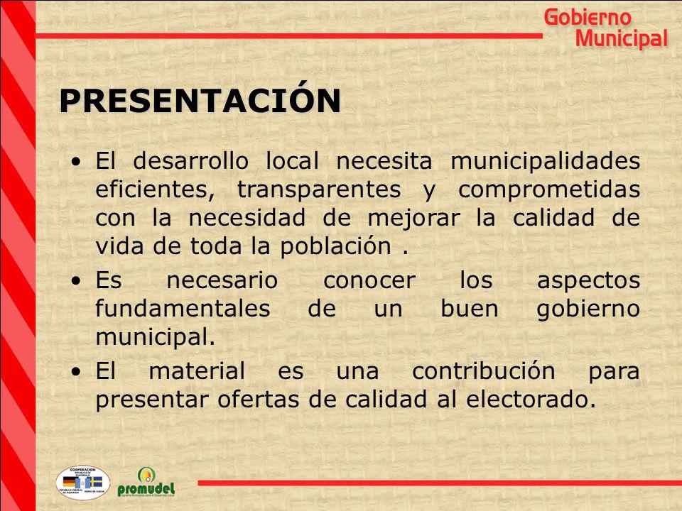 PRESENTACIÓN El desarrollo local necesita municipalidades eficientes, transparentes y comprometidas con la necesidad de mejorar la calidad de vida de toda la población.