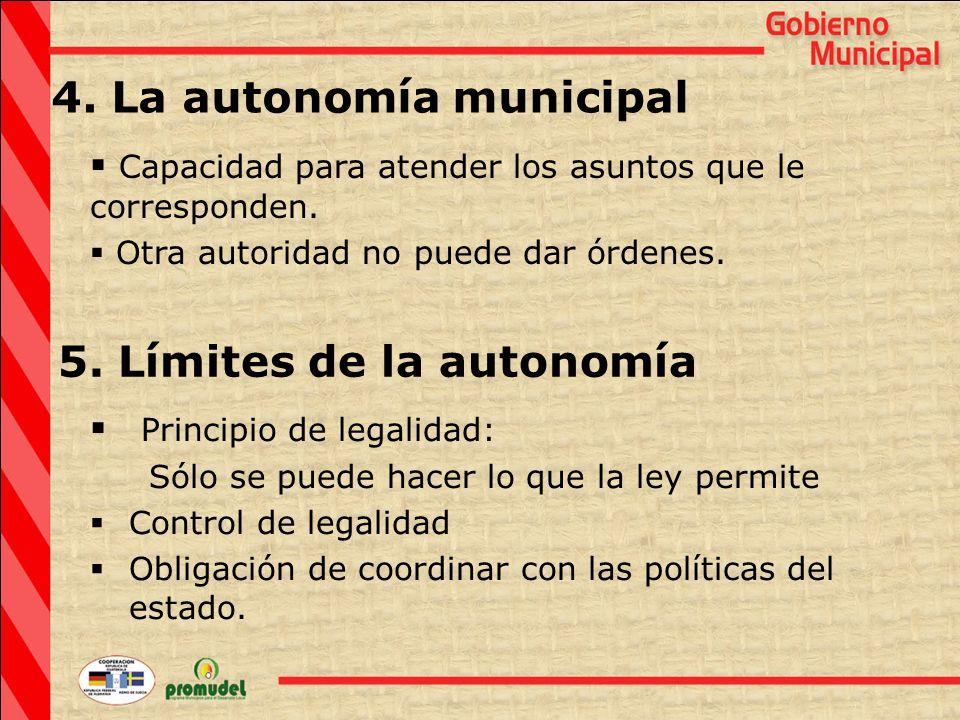 4. La autonomía municipal  Capacidad para atender los asuntos que le corresponden.