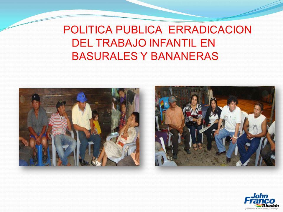 POLITICA PUBLICA ERRADICACION DEL TRABAJO INFANTIL EN BASURALES Y BANANERAS
