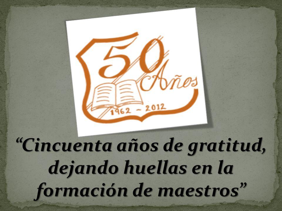 Cincuenta años de gratitud, dejando huellas en la formación de maestros
