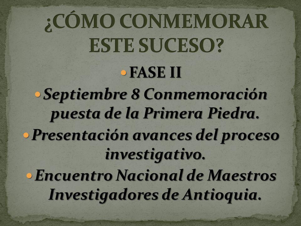 FASE II FASE II Septiembre 8 Conmemoración puesta de la Primera Piedra.