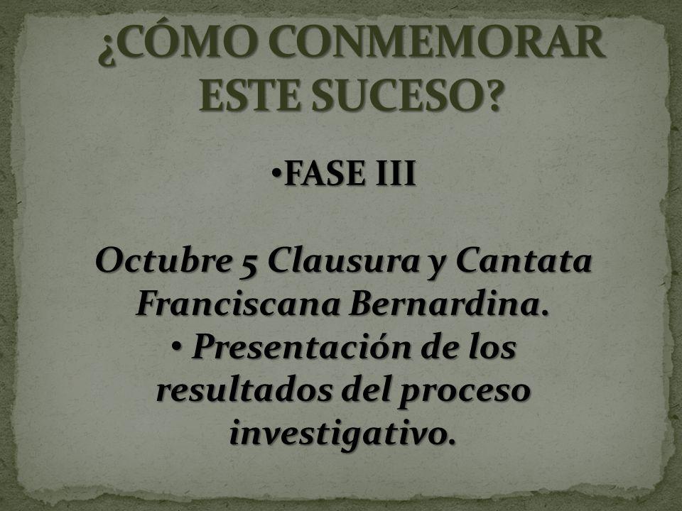 FASE III FASE III Octubre 5 Clausura y Cantata Franciscana Bernardina.