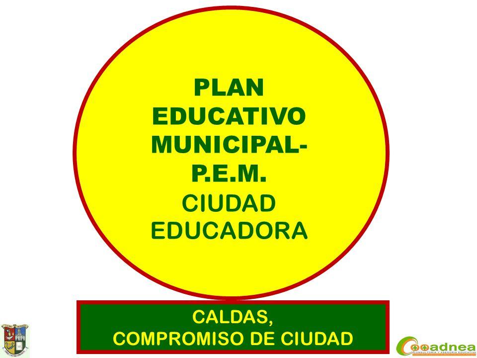 CALDAS, COMPROMISO DE CIUDAD PLAN EDUCATIVO MUNICIPAL- P.E.M. CIUDAD EDUCADORA