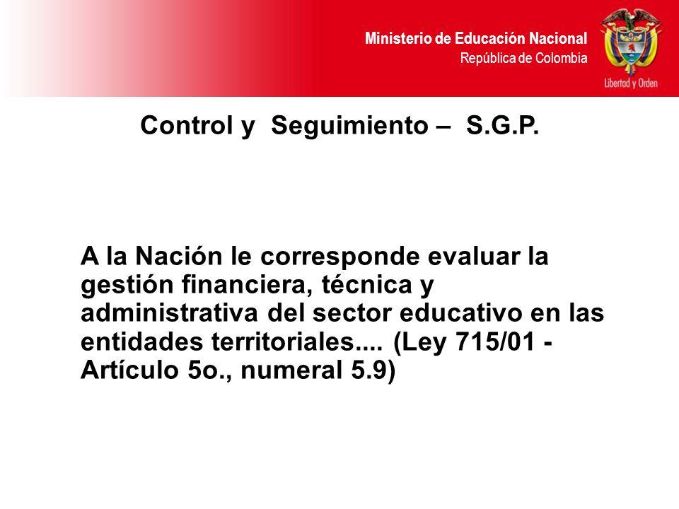 Ministerio de Educación Nacional República de Colombia Control y Seguimiento – S.G.P.
