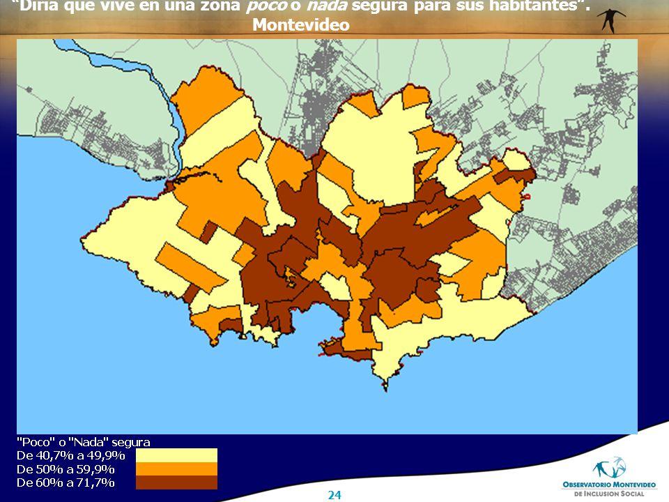 24 Diría que vive en una zona poco o nada segura para sus habitantes . Montevideo