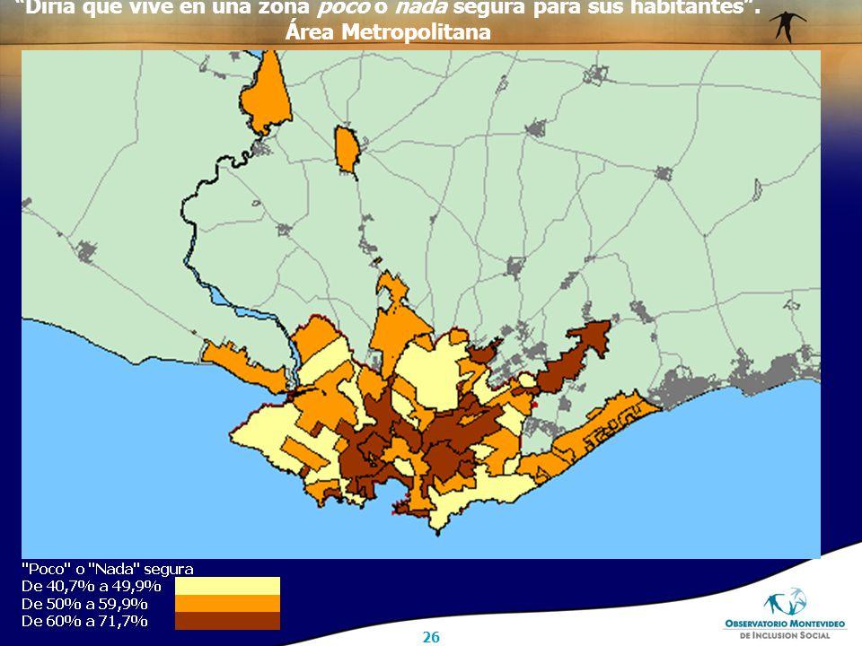26 Diría que vive en una zona poco o nada segura para sus habitantes . Área Metropolitana