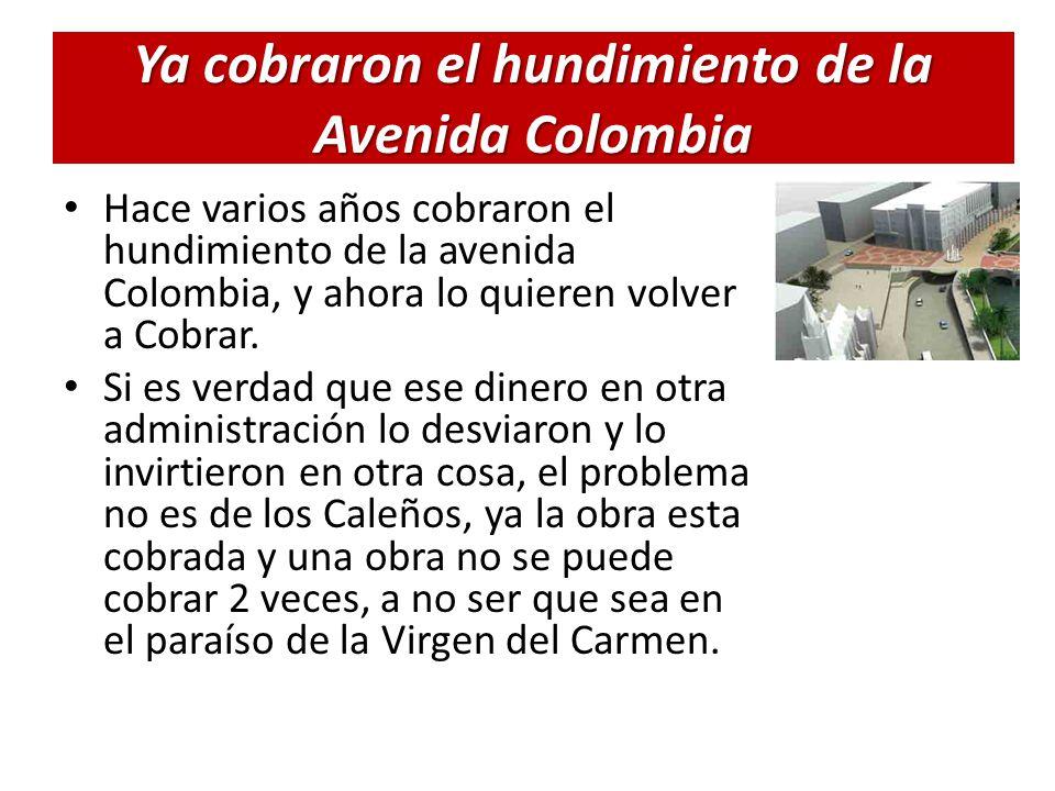 Ya cobraron el hundimiento de la Avenida Colombia Hace varios años cobraron el hundimiento de la avenida Colombia, y ahora lo quieren volver a Cobrar.