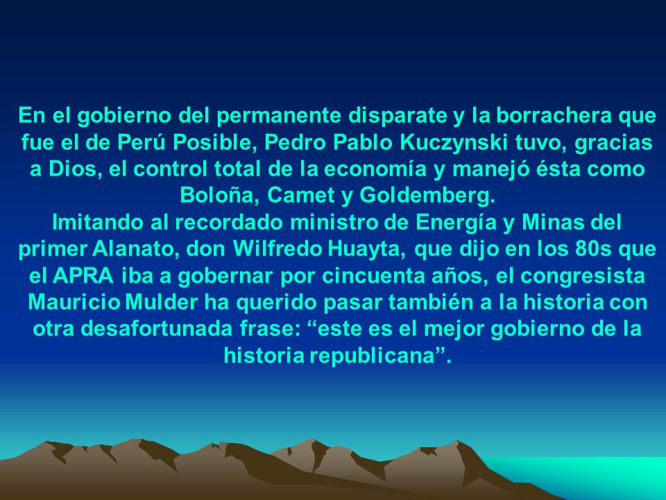 Ni las sorprendentes plataformas agroexportadoras que hoy exhibe el Perú, ni la infraestructura nada desdeñable que vemos surgir en estos años, ni el desatado empuje de miles de micro y pequeños empresarios serían una realidad si Fujimori no le hubiera puesto definitivo freno a esa enloquecida dinámica del subdesarrollo en la que nos hallábamos al finalizar la década de los 80s.