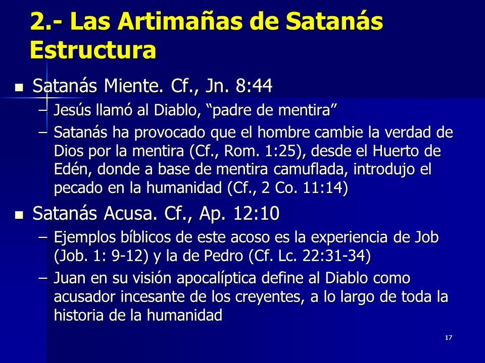 17 2.- Las Artimañas de Satanás Estructura Satanás Miente.