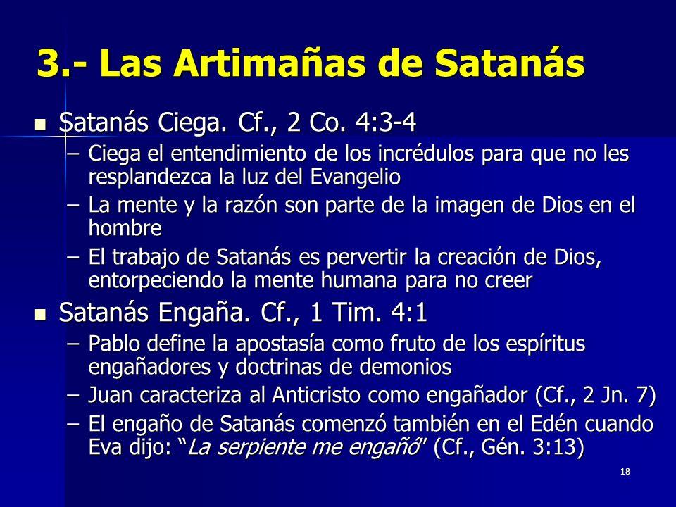 18 3.- Las Artimañas de Satanás Satanás Ciega. Cf., 2 Co.