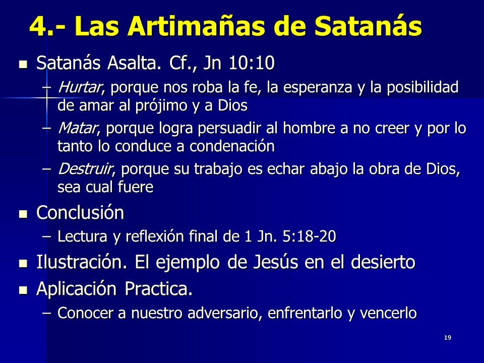19 4.- Las Artimañas de Satanás Satanás Asalta. Cf., Jn 10:10 Satanás Asalta.
