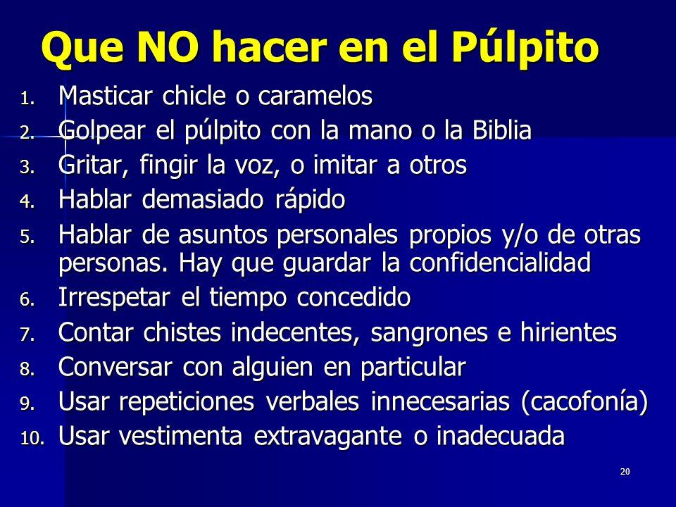 20 Que NO hacer en el Púlpito 1. Masticar chicle o caramelos 2.