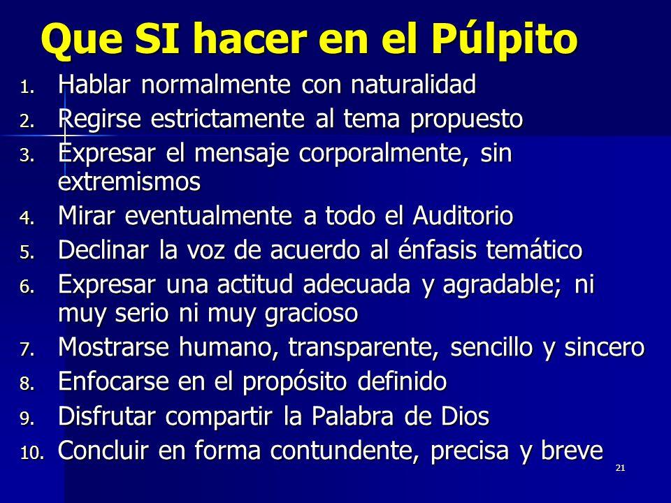 21 Que SI hacer en el Púlpito 1. Hablar normalmente con naturalidad 2.