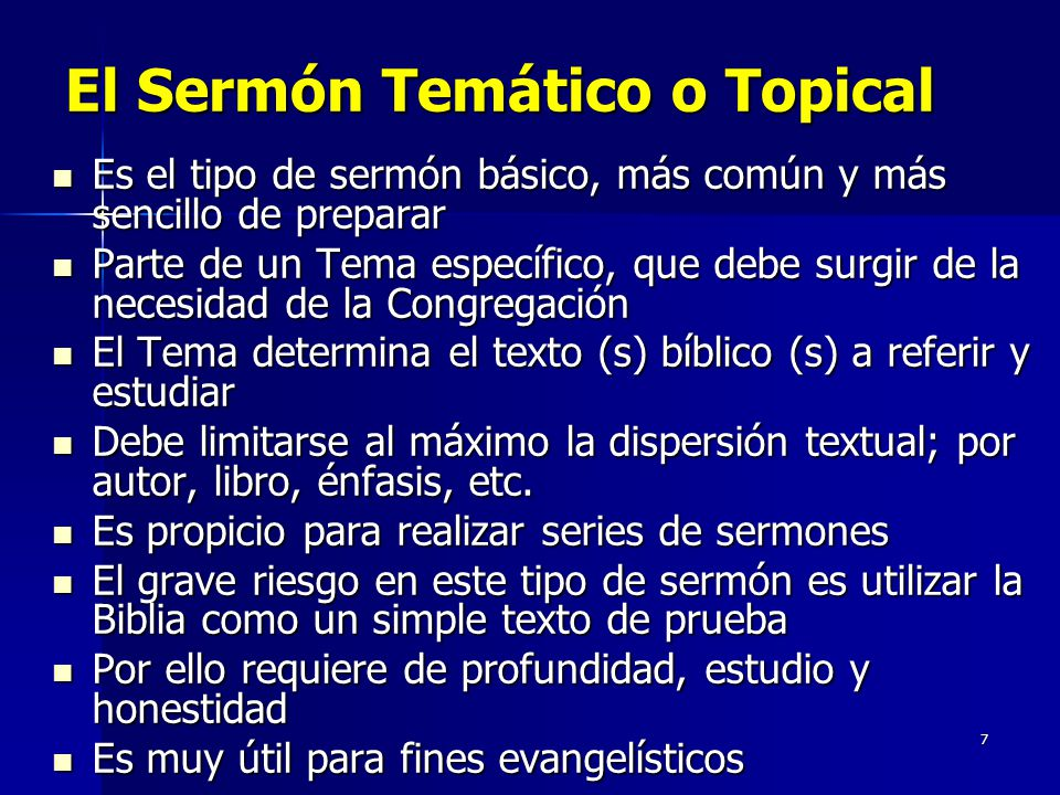 7 El Sermón Temático o Topical Es el tipo de sermón básico, más común y más sencillo de preparar Es el tipo de sermón básico, más común y más sencillo de preparar Parte de un Tema específico, que debe surgir de la necesidad de la Congregación Parte de un Tema específico, que debe surgir de la necesidad de la Congregación El Tema determina el texto (s) bíblico (s) a referir y estudiar El Tema determina el texto (s) bíblico (s) a referir y estudiar Debe limitarse al máximo la dispersión textual; por autor, libro, énfasis, etc.