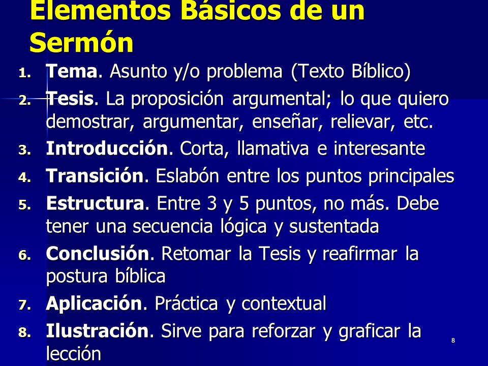 8 Elementos Básicos de un Sermón 1. Tema. Asunto y/o problema (Texto Bíblico) 2.
