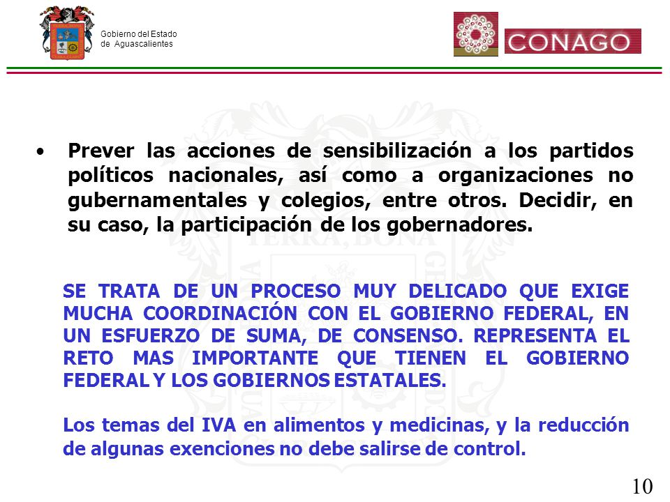 Gobierno del Estado de Aguascalientes 10 Prever las acciones de sensibilización a los partidos políticos nacionales, así como a organizaciones no gubernamentales y colegios, entre otros.