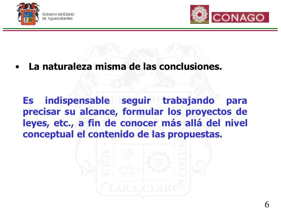 Gobierno del Estado de Aguascalientes 6 Es indispensable seguir trabajando para precisar su alcance, formular los proyectos de leyes, etc., a fin de conocer más allá del nivel conceptual el contenido de las propuestas.