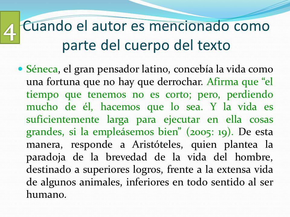 Cuando el autor es mencionado como parte del cuerpo del texto Séneca, el gran pensador latino, concebía la vida como una fortuna que no hay que derrochar.