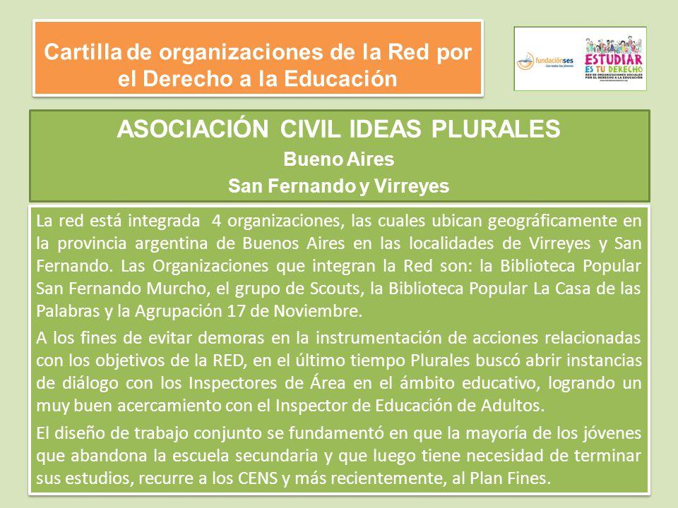 Cartilla de organizaciones de la Red por el Derecho a la Educación La red está integrada 4 organizaciones, las cuales ubican geográficamente en la provincia argentina de Buenos Aires en las localidades de Virreyes y San Fernando.