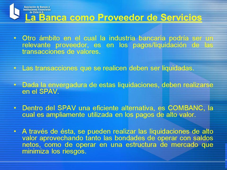 La Banca como Proveedor de Servicios Otro ámbito en el cual la industria bancaria podría ser un relevante proveedor, es en los pagos/liquidación de las transacciones de valores.