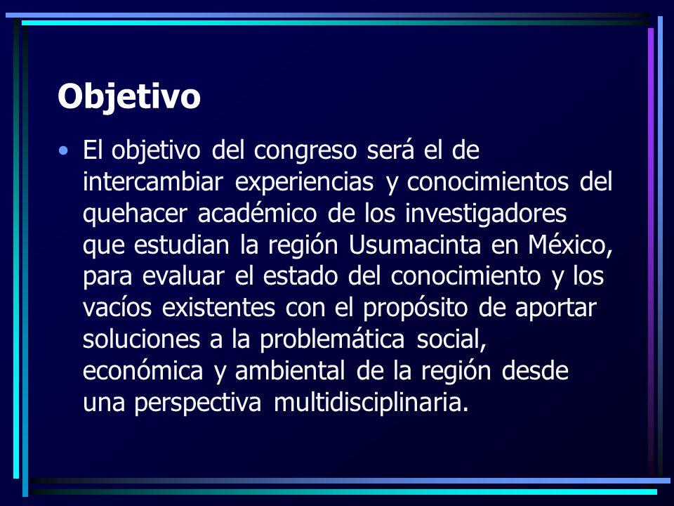 Objetivo El objetivo del congreso será el de intercambiar experiencias y conocimientos del quehacer académico de los investigadores que estudian la región Usumacinta en México, para evaluar el estado del conocimiento y los vacíos existentes con el propósito de aportar soluciones a la problemática social, económica y ambiental de la región desde una perspectiva multidisciplinaria.