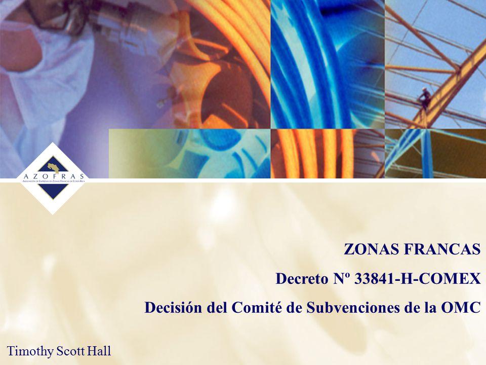 ZONAS FRANCAS Decreto Nº 33841-H-COMEX Decisión del Comité de Subvenciones de la OMC Timothy Scott Hall