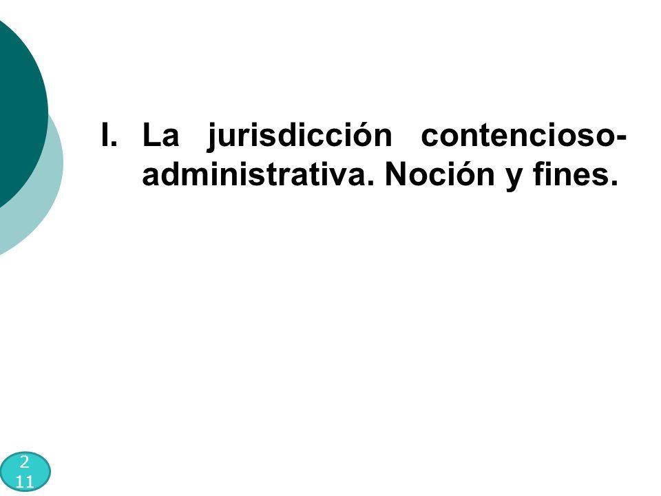 2 11 I.La jurisdicción contencioso- administrativa. Noción y fines.