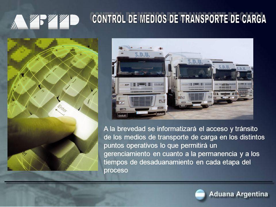 A la brevedad se informatizará el acceso y tránsito de los medios de transporte de carga en los distintos puntos operativos lo que permitirá un gerenciamiento en cuanto a la permanencia y a los tiempos de desaduanamiento en cada etapa del proceso