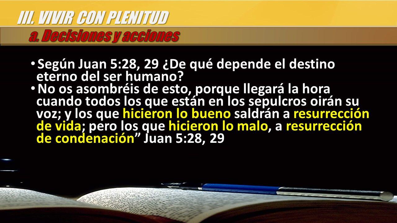 Según Juan 5:28, 29 ¿De qué depende el destino eterno del ser humano.