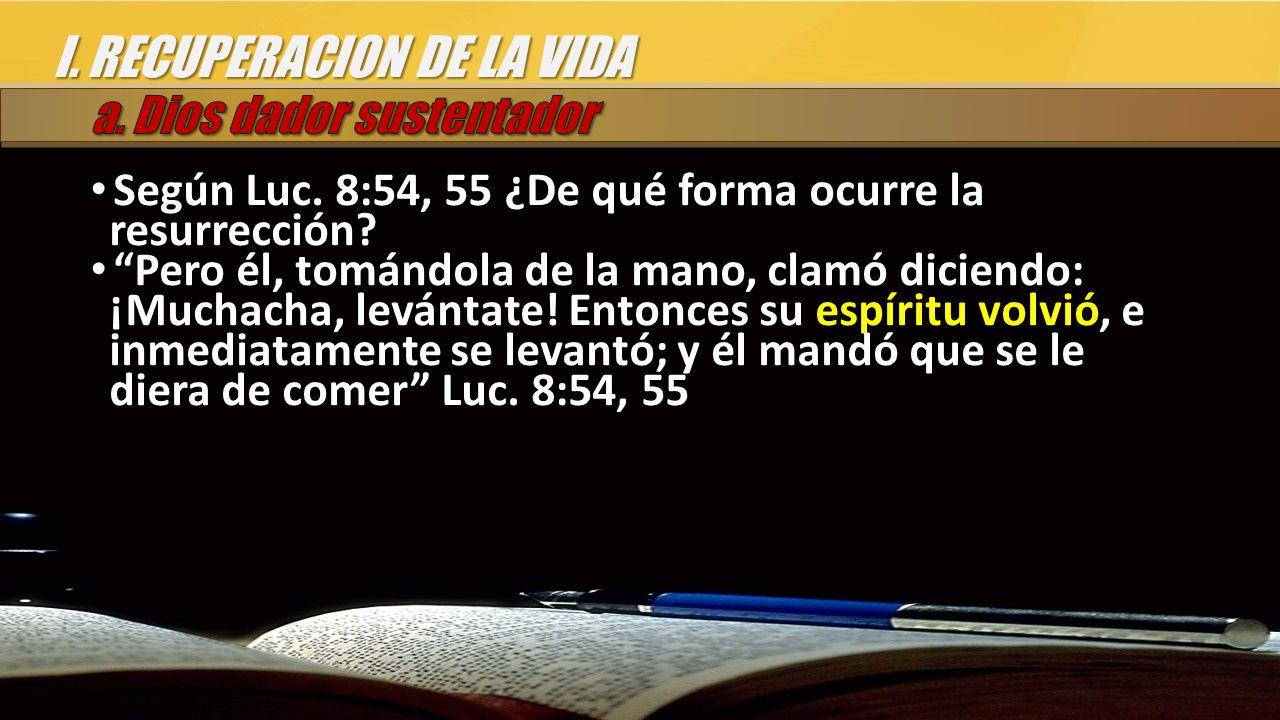 I. RECUPERACION DE LA VIDA Según Luc. 8:54, 55 ¿De qué forma ocurre la resurrección.