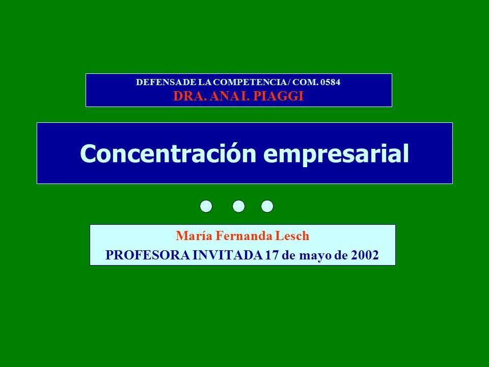 Concentración empresarial María Fernanda Lesch PROFESORA INVITADA 17 de mayo de 2002 DEFENSA DE LA COMPETENCIA / COM.