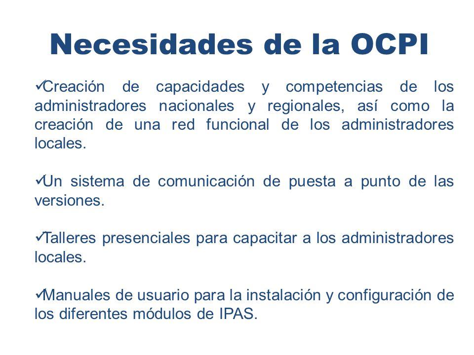 Necesidades de la OCPI Creación de capacidades y competencias de los administradores nacionales y regionales, así como la creación de una red funcional de los administradores locales.