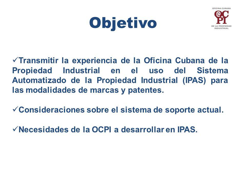 Objetivo Transmitir la experiencia de la Oficina Cubana de la Propiedad Industrial en el uso del Sistema Automatizado de la Propiedad Industrial (IPAS) para las modalidades de marcas y patentes.