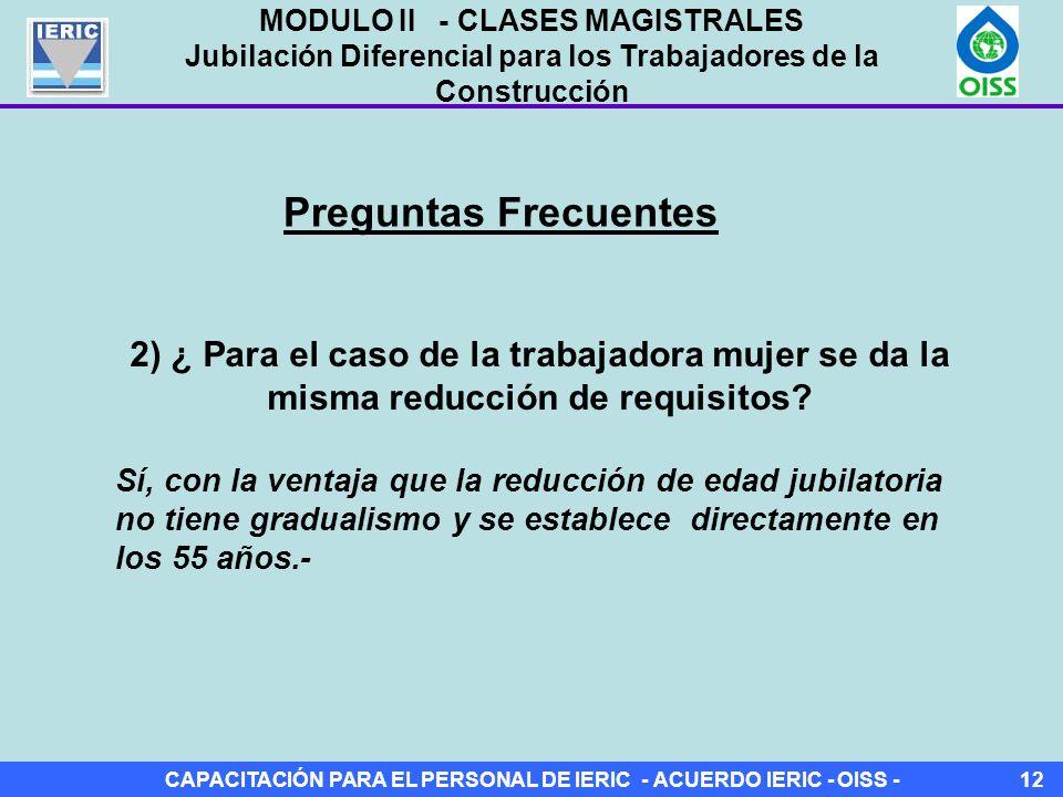 CAPACITACIÓN PARA EL PERSONAL DE IERIC - ACUERDO IERIC - OISS -12 Preguntas Frecuentes 2) ¿ Para el caso de la trabajadora mujer se da la misma reducción de requisitos.