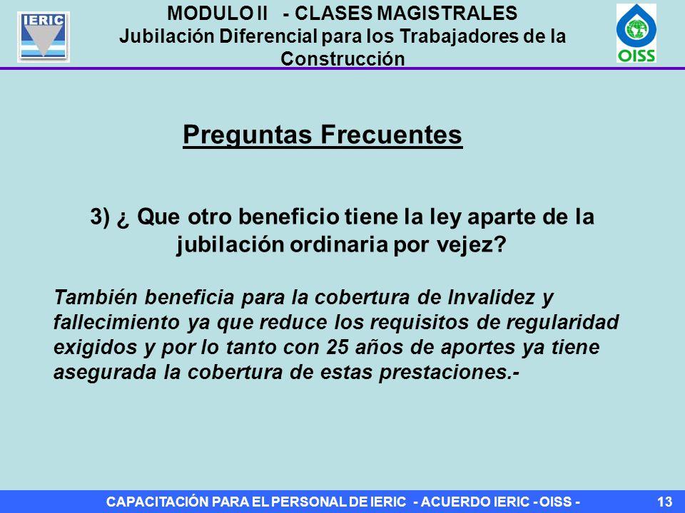 CAPACITACIÓN PARA EL PERSONAL DE IERIC - ACUERDO IERIC - OISS -13 Preguntas Frecuentes 3) ¿ Que otro beneficio tiene la ley aparte de la jubilación ordinaria por vejez.