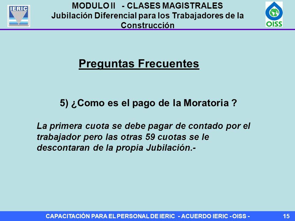 CAPACITACIÓN PARA EL PERSONAL DE IERIC - ACUERDO IERIC - OISS -15 Preguntas Frecuentes 5) ¿Como es el pago de la Moratoria .