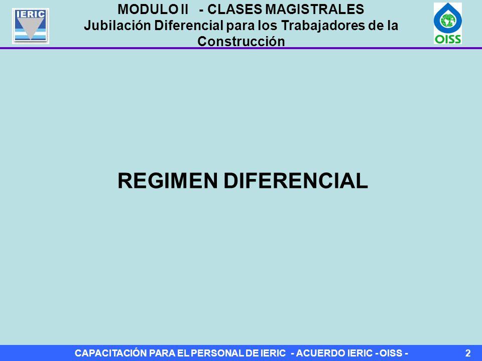 CAPACITACIÓN PARA EL PERSONAL DE IERIC - ACUERDO IERIC - OISS -2 REGIMEN DIFERENCIAL MODULO II - CLASES MAGISTRALES Jubilación Diferencial para los Trabajadores de la Construcción